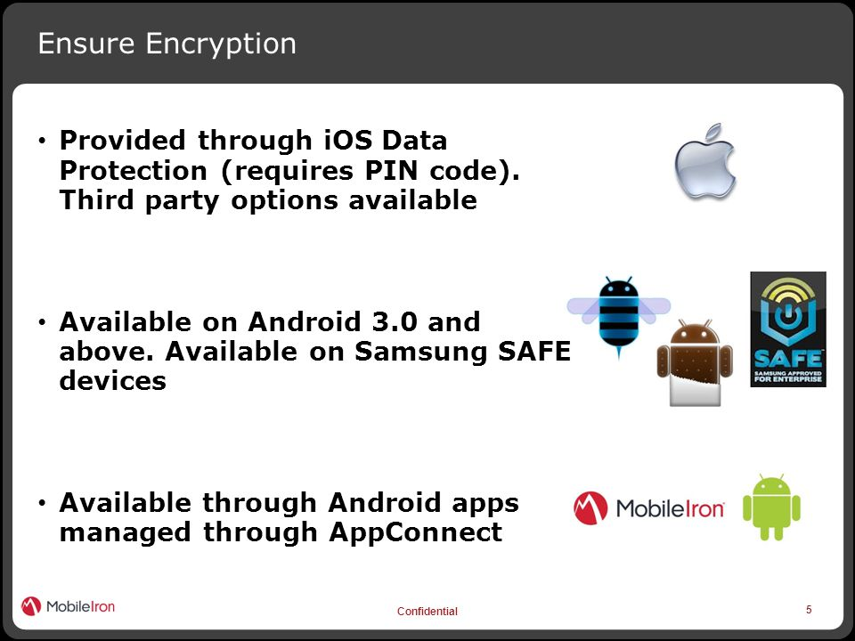 5 Confidential Ensure Encryption Provided through iOS Data Protection (requires PIN code).