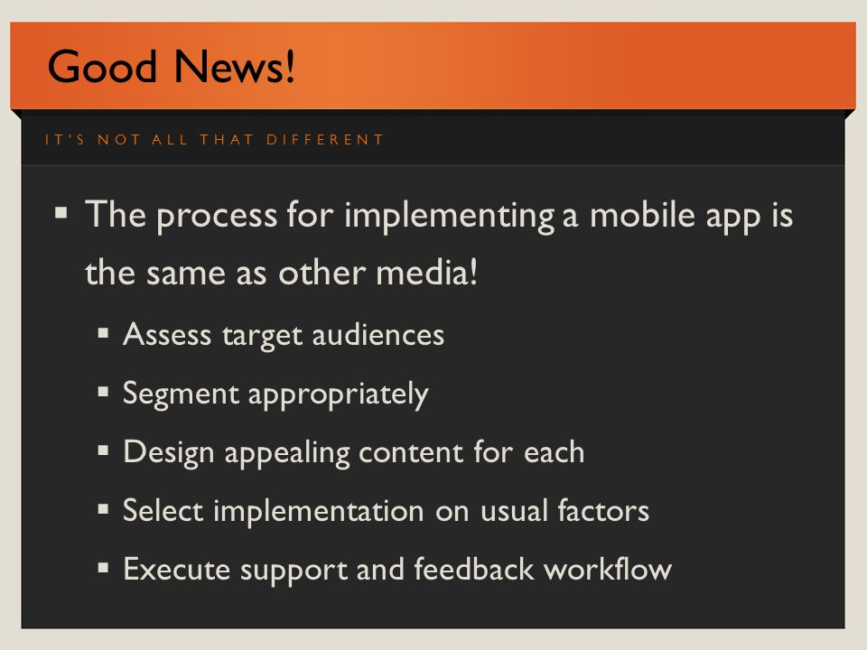 Good News. The process for implementing a mobile app is the same as other media.
