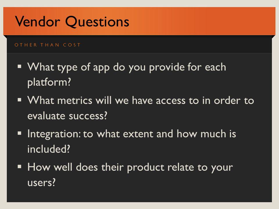 Vendor Questions What type of app do you provide for each platform.