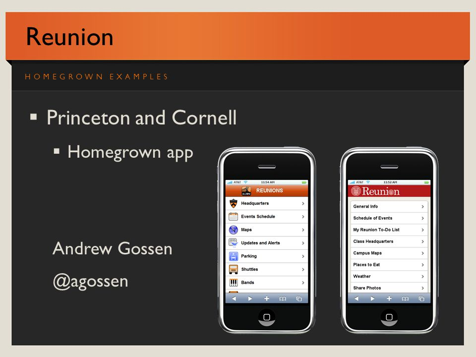 Reunion Princeton and Cornell Homegrown app Andrew Gossen @agossen HOMEGROWN EXAMPLES