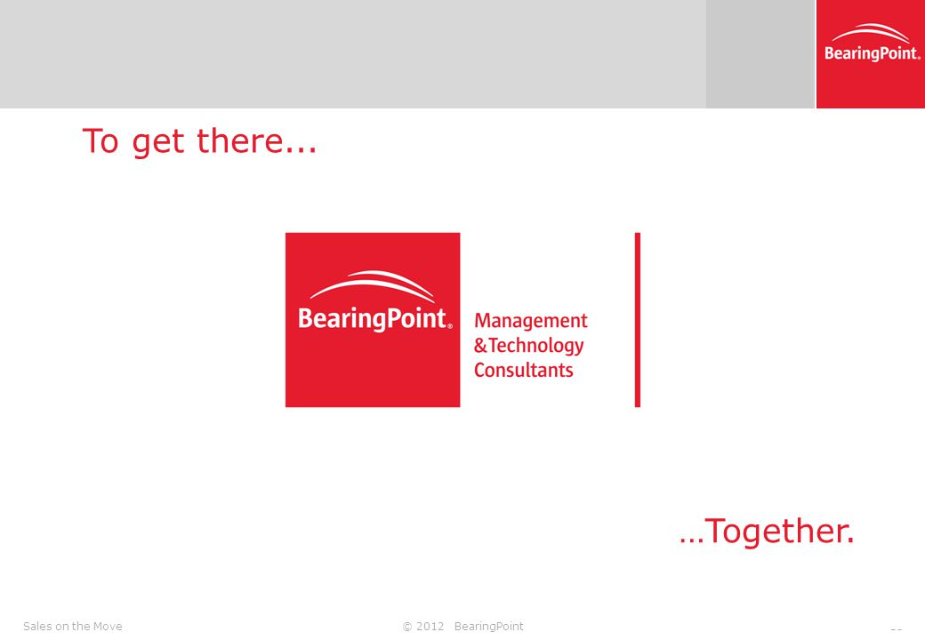 © 2012 BearingPoint15Sales on the Move To get there... …Together.