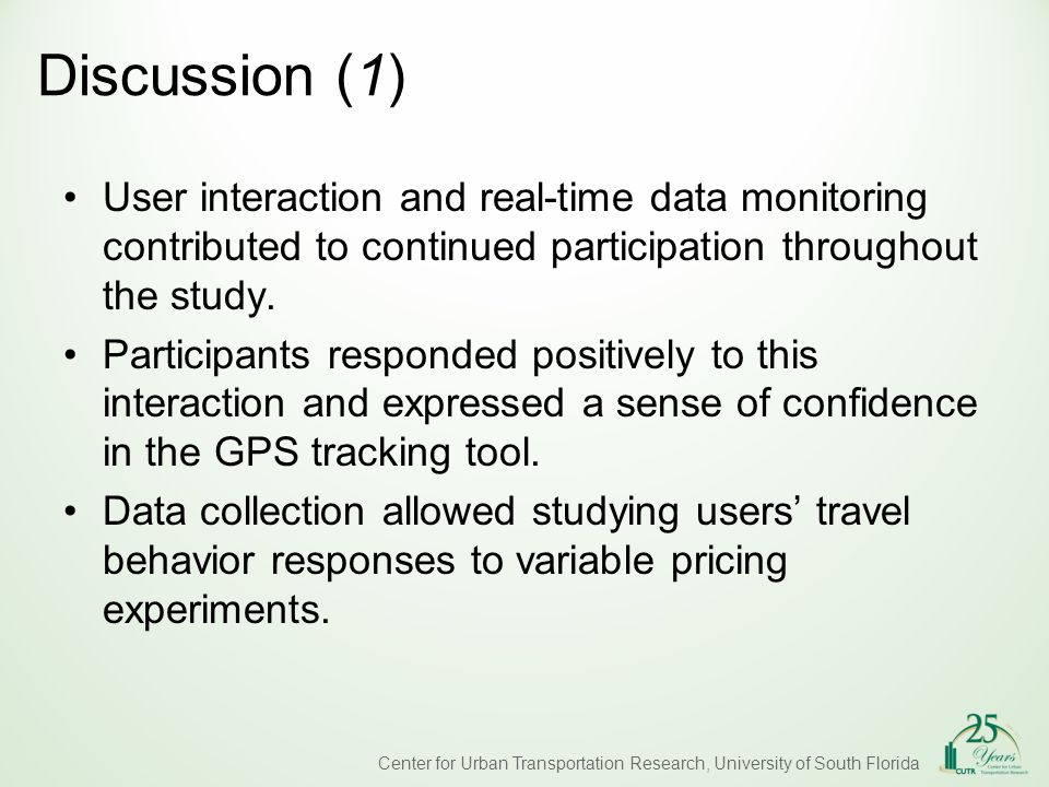 Center for Urban Transportation Research, University of South Florida Discussion (1) User interaction and real-time data monitoring contributed to continued participation throughout the study.