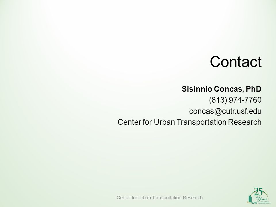 Center for Urban Transportation Research Sisinnio Concas, PhD (813) Center for Urban Transportation Research Contact