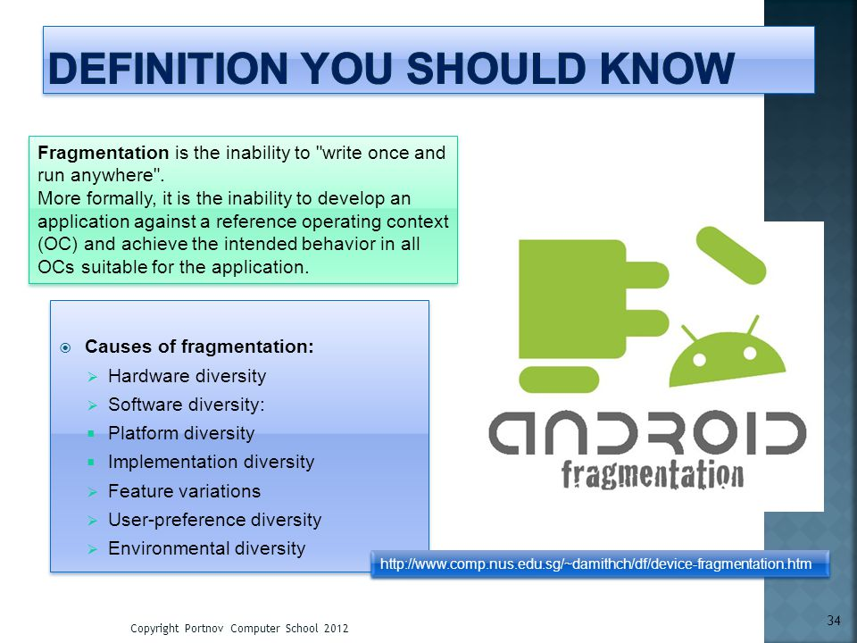 Causes of fragmentation: Hardware diversity Software diversity: Platform diversity Implementation diversity Feature variations User-preference diversi