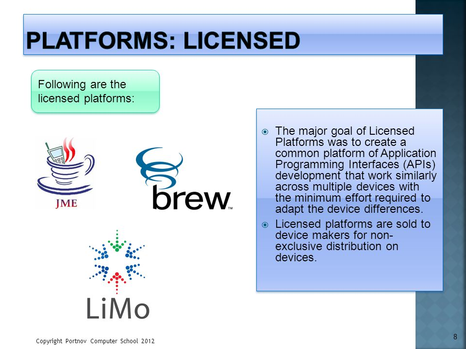 The major goal of Licensed Platforms was to create a common platform of Application Programming Interfaces (APIs) development that work similarly acro