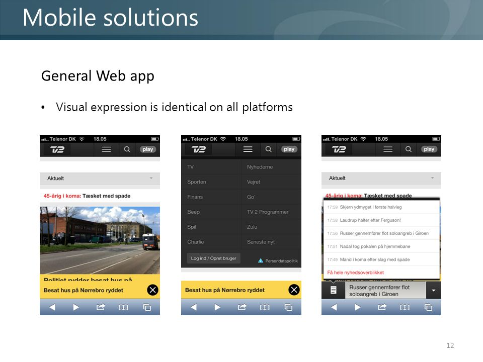 12 Mobile solutions General Web app Visual expression is identical on all platforms