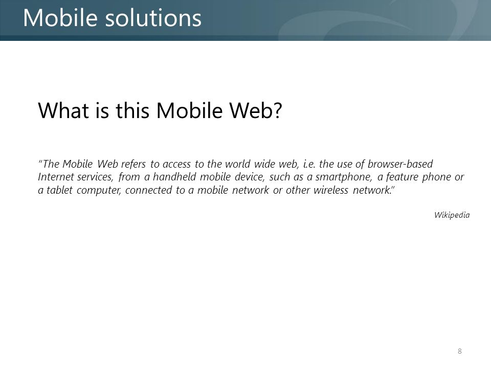 Mobile solutions 8 What is this Mobile Web.