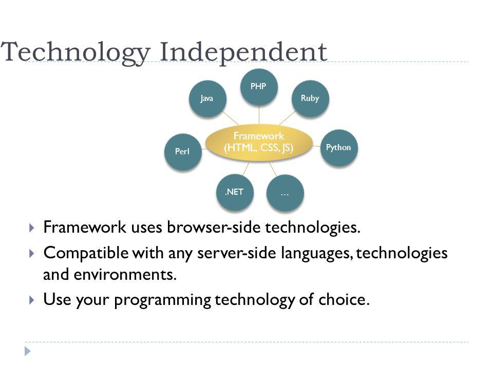 Technology Independent Framework uses browser-side technologies.