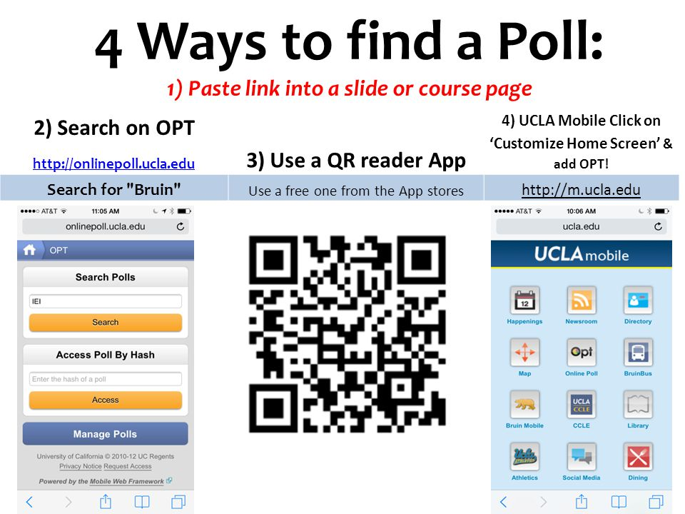 2) Search on OPT http://onlinepoll.ucla.edu 3) Use a QR reader App 4) UCLA Mobile Click on Customize Home Screen & add OPT.