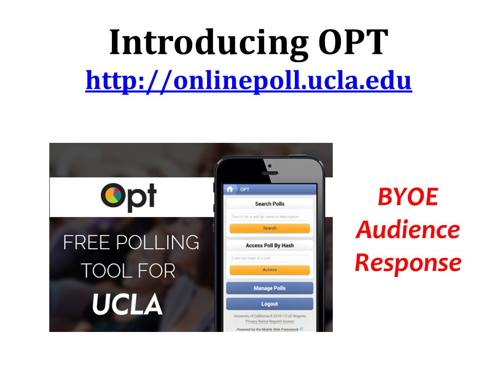 Introducing OPT http://onlinepoll.ucla.edu http://onlinepoll.ucla.edu BYOE Audience Response
