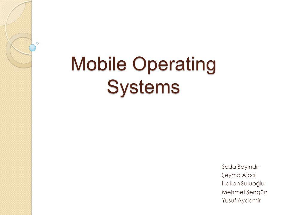 Mobile Operating Systems Seda Bayındır Şeyma Alca Hakan Suluoğlu Mehmet Şengün Yusuf Aydemir