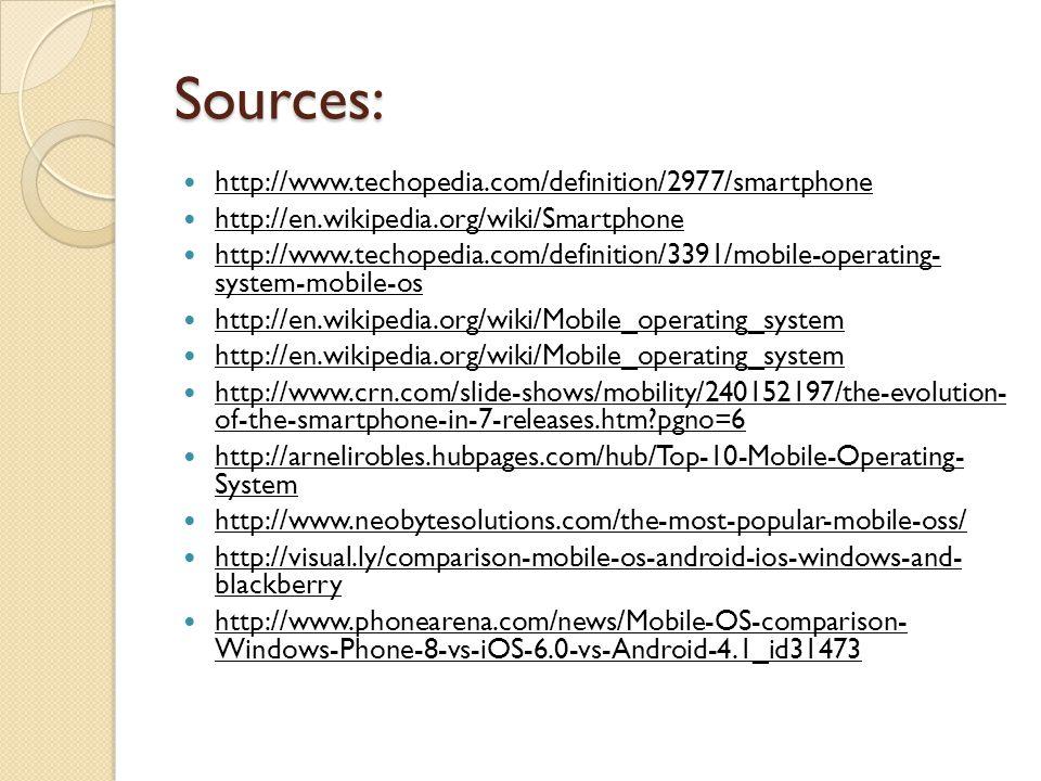 Sources: http://www.techopedia.com/definition/2977/smartphone http://en.wikipedia.org/wiki/Smartphone http://www.techopedia.com/definition/3391/mobile