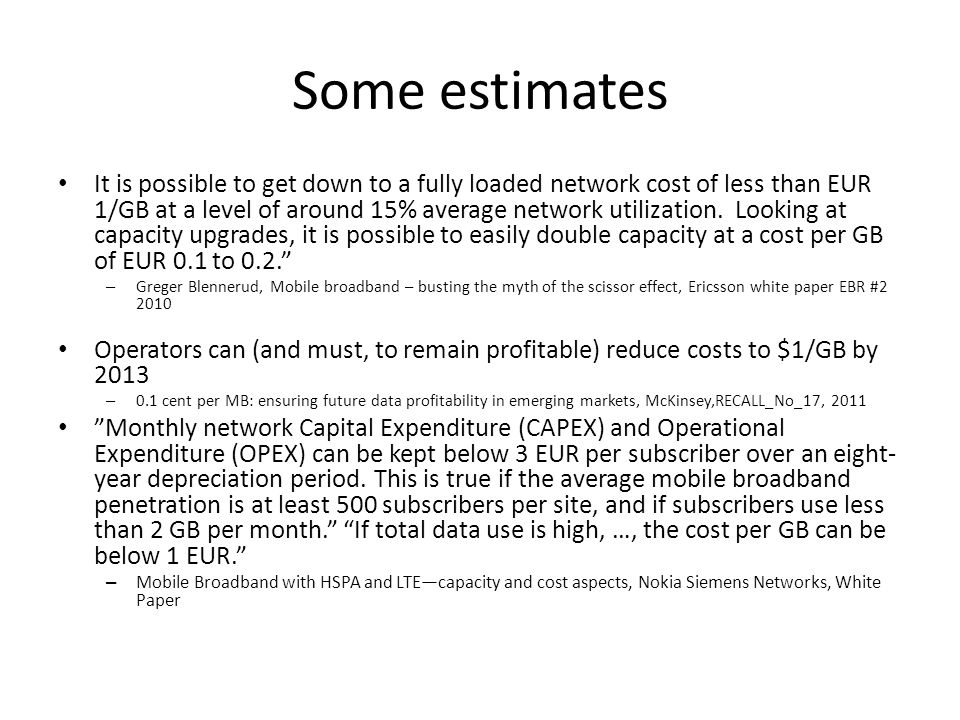 Some estimates It is possible to get down to a fully loaded network cost of less than EUR 1/GB at a level of around 15% average network utilization.