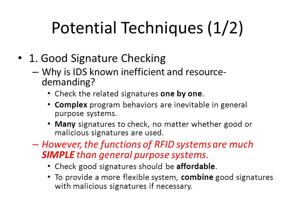 Potential Techniques (1/2) 1. Good Signature Checking – Why is IDS known inefficient and resource- demanding? Check the related signatures one by one.