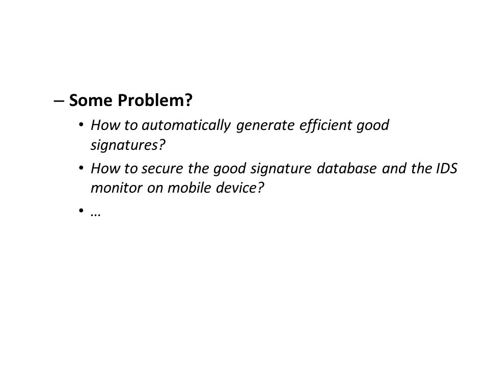 – Some Problem. How to automatically generate efficient good signatures.