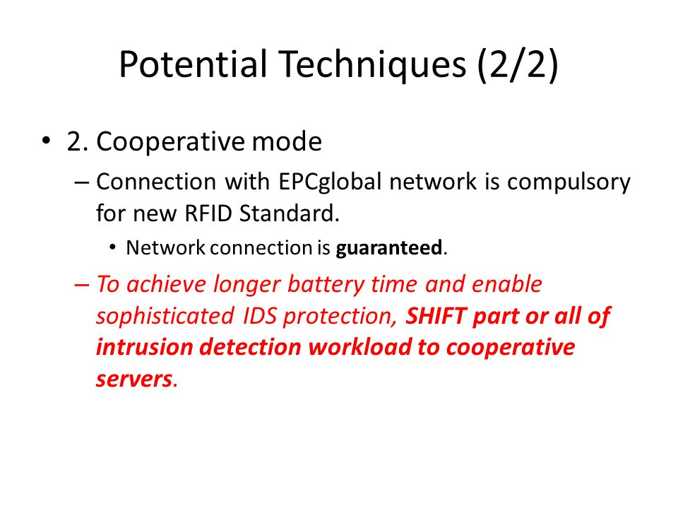 Potential Techniques (2/2) 2. Cooperative mode – Connection with EPCglobal network is compulsory for new RFID Standard. Network connection is guarante