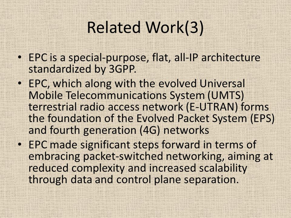 Related Work(3) EPC is a special-purpose, flat, all-IP architecture standardized by 3GPP.