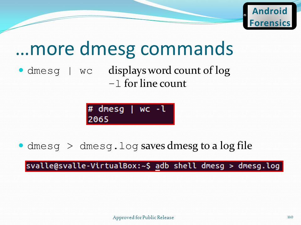 …more dmesg commands dmesg | wc displays word count of log –l for line count dmesg > dmesg.log saves dmesg to a log file Approved for Public Release 1