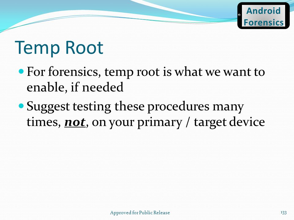 Temp Root For forensics, temp root is what we want to enable, if needed Suggest testing these procedures many times, not, on your primary / target dev