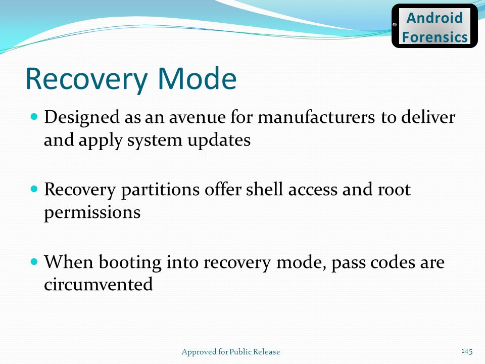 Recovery Mode Designed as an avenue for manufacturers to deliver and apply system updates Recovery partitions offer shell access and root permissions