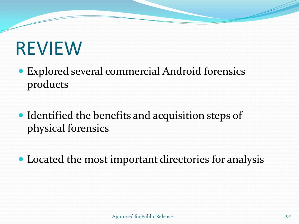 REVIEW Explored several commercial Android forensics products Identified the benefits and acquisition steps of physical forensics Located the most imp
