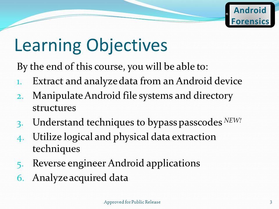 Important Directories /data/data- Apps data generally installed in a subdirectory Example: Android browser is named com.android.browser, data files are stored at /data/data/com.android.browser Approved for Public Release 94 Android Forensics