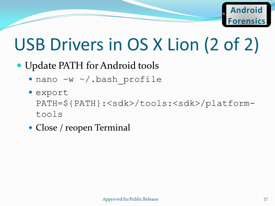 USB Drivers in OS X Lion (2 of 2) Update PATH for Android tools nano –w ~/.bash_profile export PATH=${PATH}: /tools: /platform- tools Close / reopen T