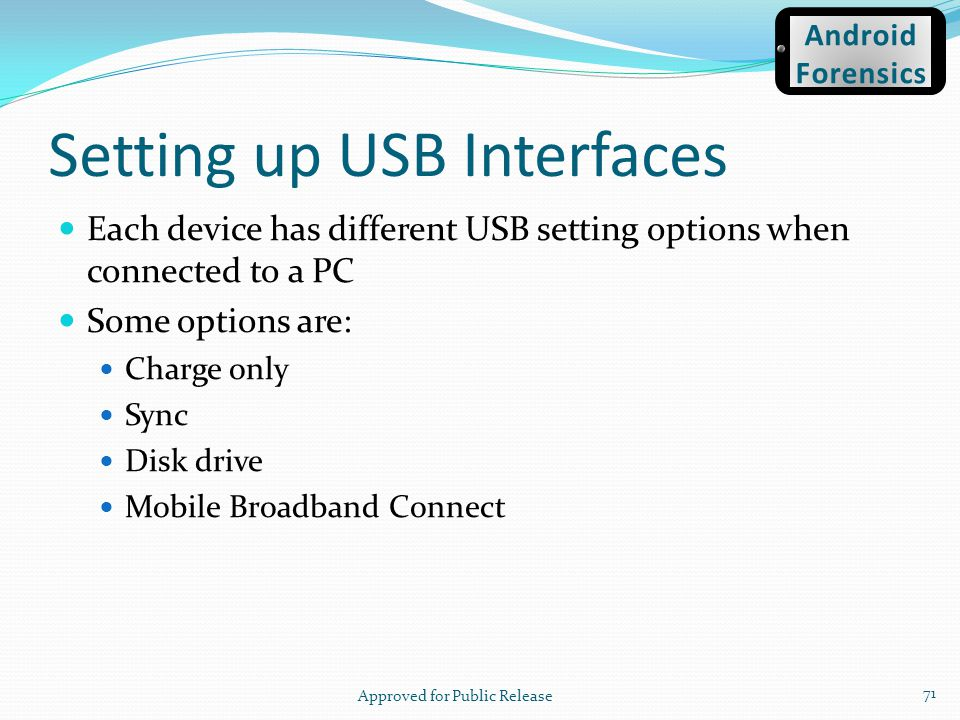 Setting up USB Interfaces Each device has different USB setting options when connected to a PC Some options are: Charge only Sync Disk drive Mobile Br
