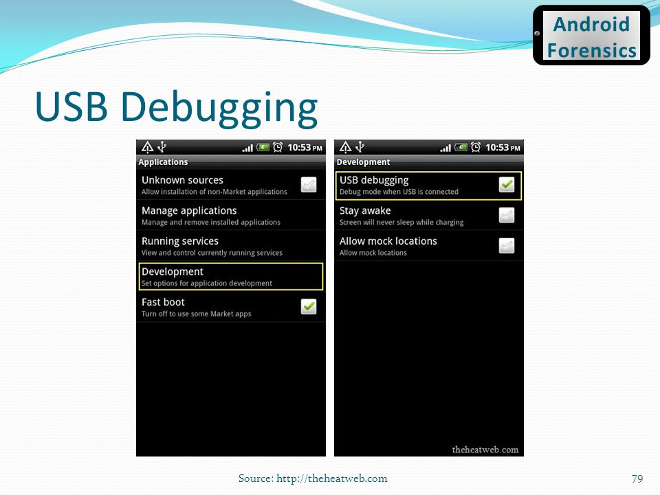 USB Debugging Source: http://theheatweb.com 79 Android Forensics