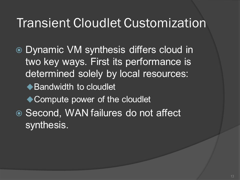Transient Cloudlet Customization Dynamic VM synthesis differs cloud in two key ways.