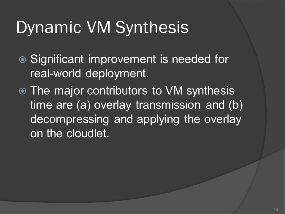 Dynamic VM Synthesis Significant improvement is needed for real-world deployment.