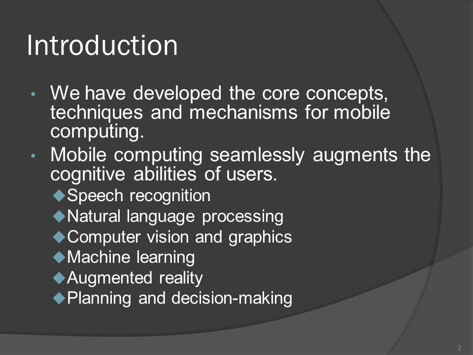 Introduction We have developed the core concepts, techniques and mechanisms for mobile computing.
