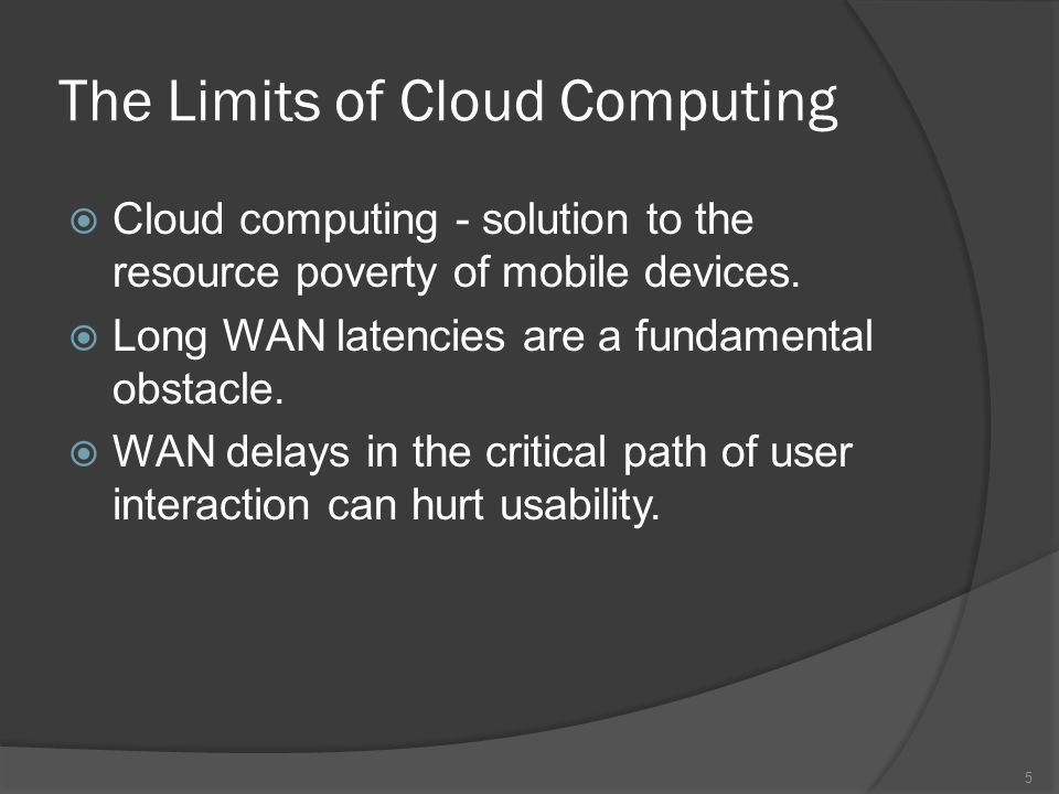 The Limits of Cloud Computing Cloud computing - solution to the resource poverty of mobile devices.