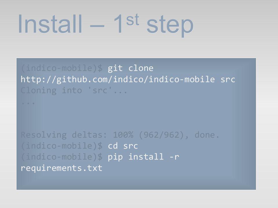 Install – 1 st step (indico-mobile)$ git clone http://github.com/indico/indico-mobile src Cloning into 'src'...... Resolving deltas: 100% (962/962), d