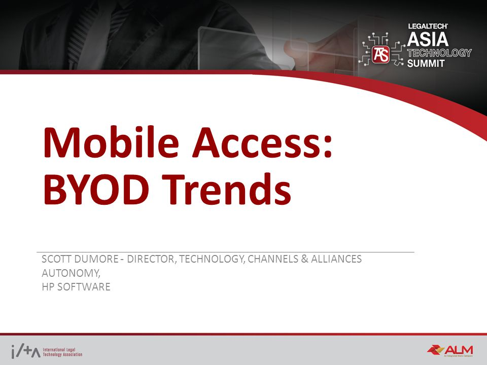 Mobile Access: BYOD Trends SCOTT DUMORE - DIRECTOR, TECHNOLOGY, CHANNELS & ALLIANCES AUTONOMY, HP SOFTWARE