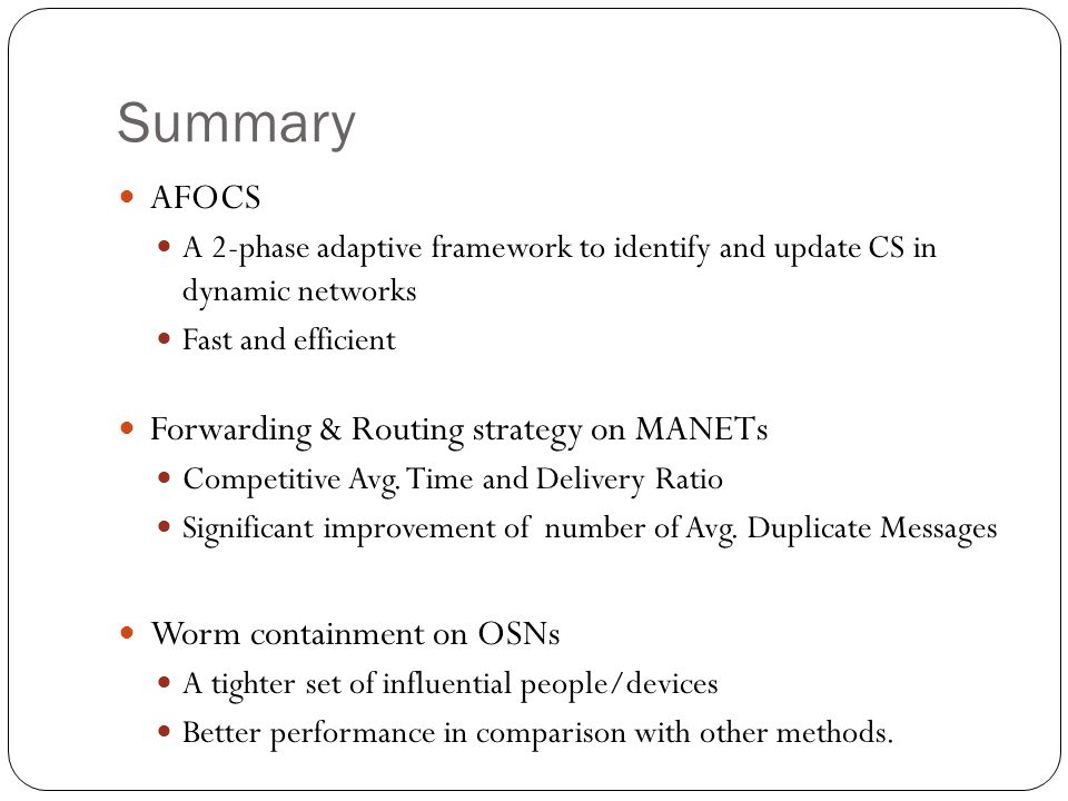 Summary AFOCS A 2-phase adaptive framework to identify and update CS in dynamic networks Fast and efficient Forwarding & Routing strategy on MANETs Competitive Avg.