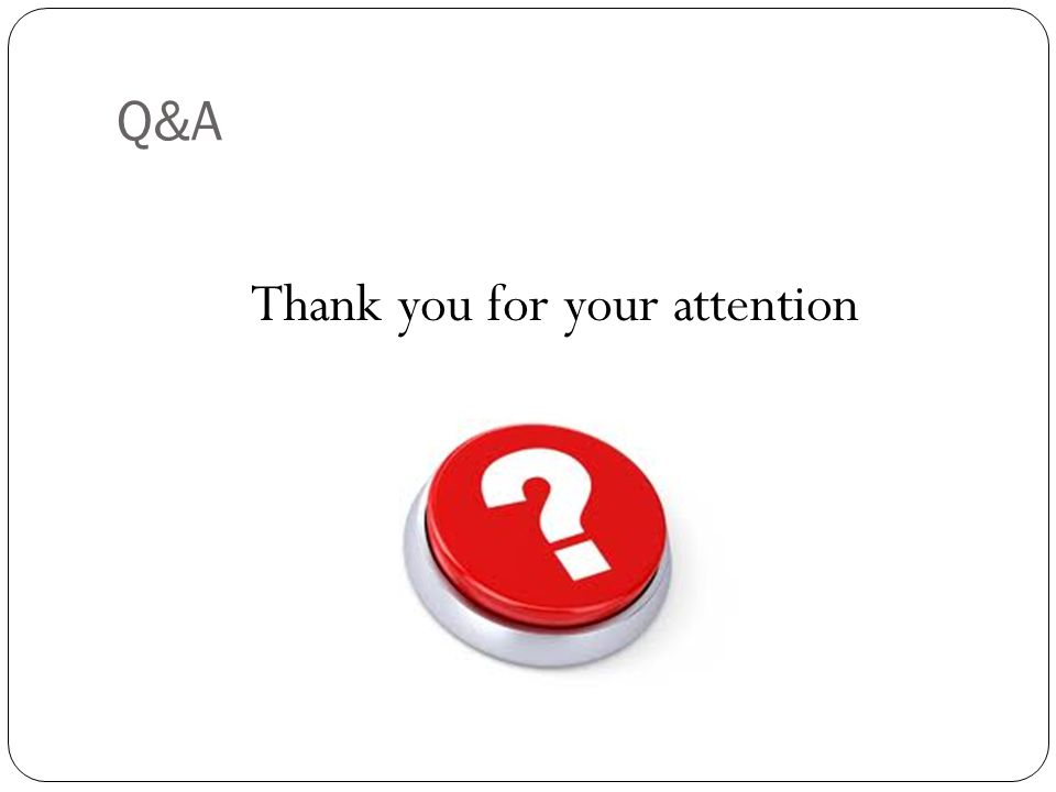 Q&A Thank you for your attention