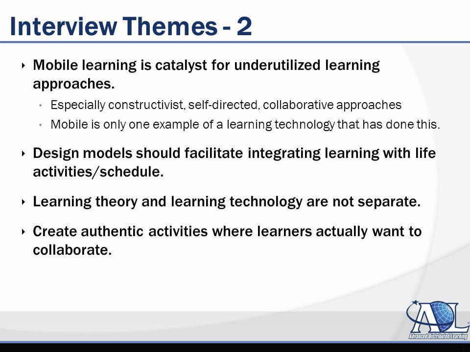 Interview Themes - 2 Mobile learning is catalyst for underutilized learning approaches.