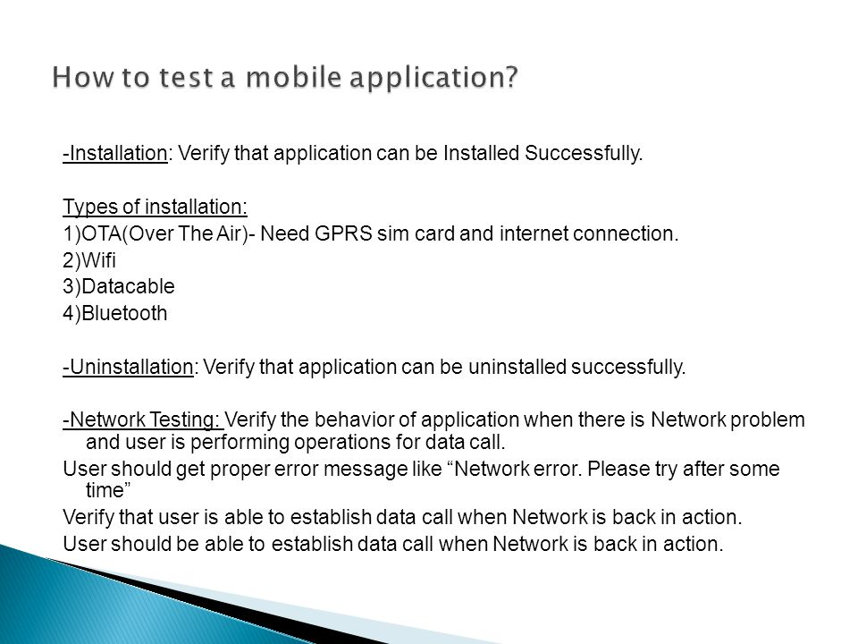-Installation: Verify that application can be Installed Successfully. Types of installation: 1)OTA(Over The Air)- Need GPRS sim card and internet conn