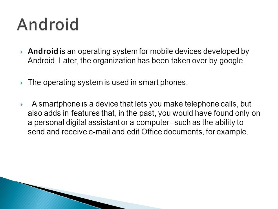 Android is an operating system for mobile devices developed by Android.