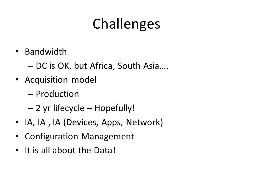 Challenges Bandwidth – DC is OK, but Africa, South Asia….