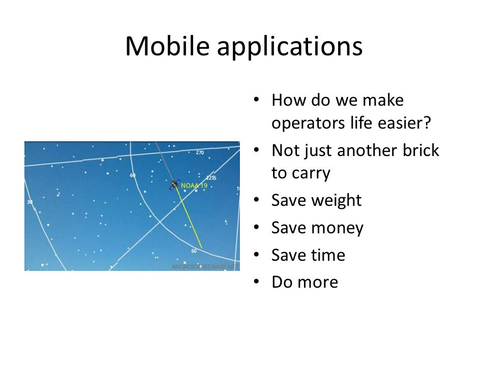 Mobile applications How do we make operators life easier.