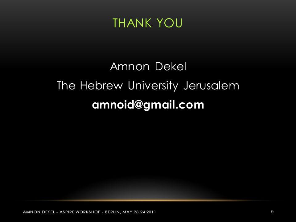 THANK YOU AMNON DEKEL - ASPIRE WORKSHOP - BERLIN, MAY 23,24 2011 9 Amnon Dekel The Hebrew University Jerusalem amnoid@gmail.com