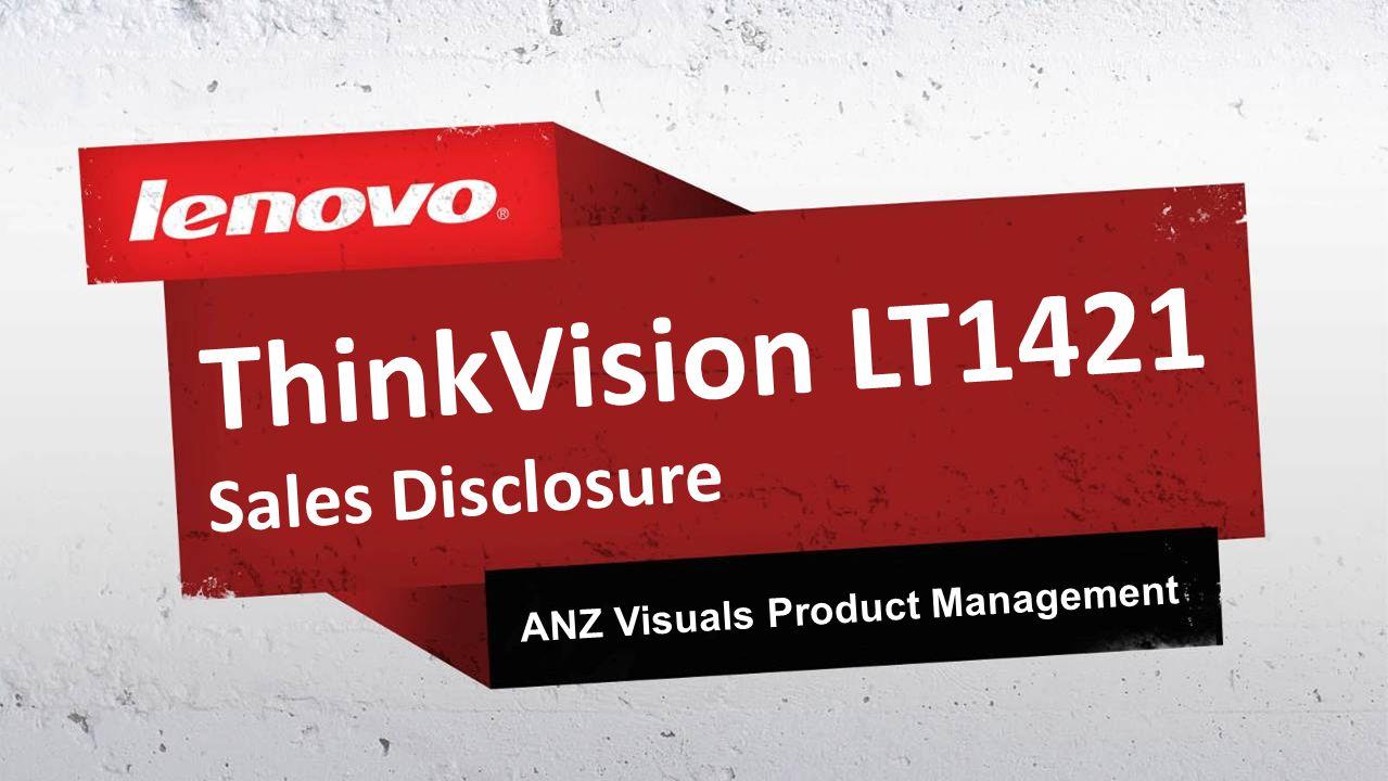 ThinkVision LT1421 Sales Disclosure ANZ Visuals Product Management