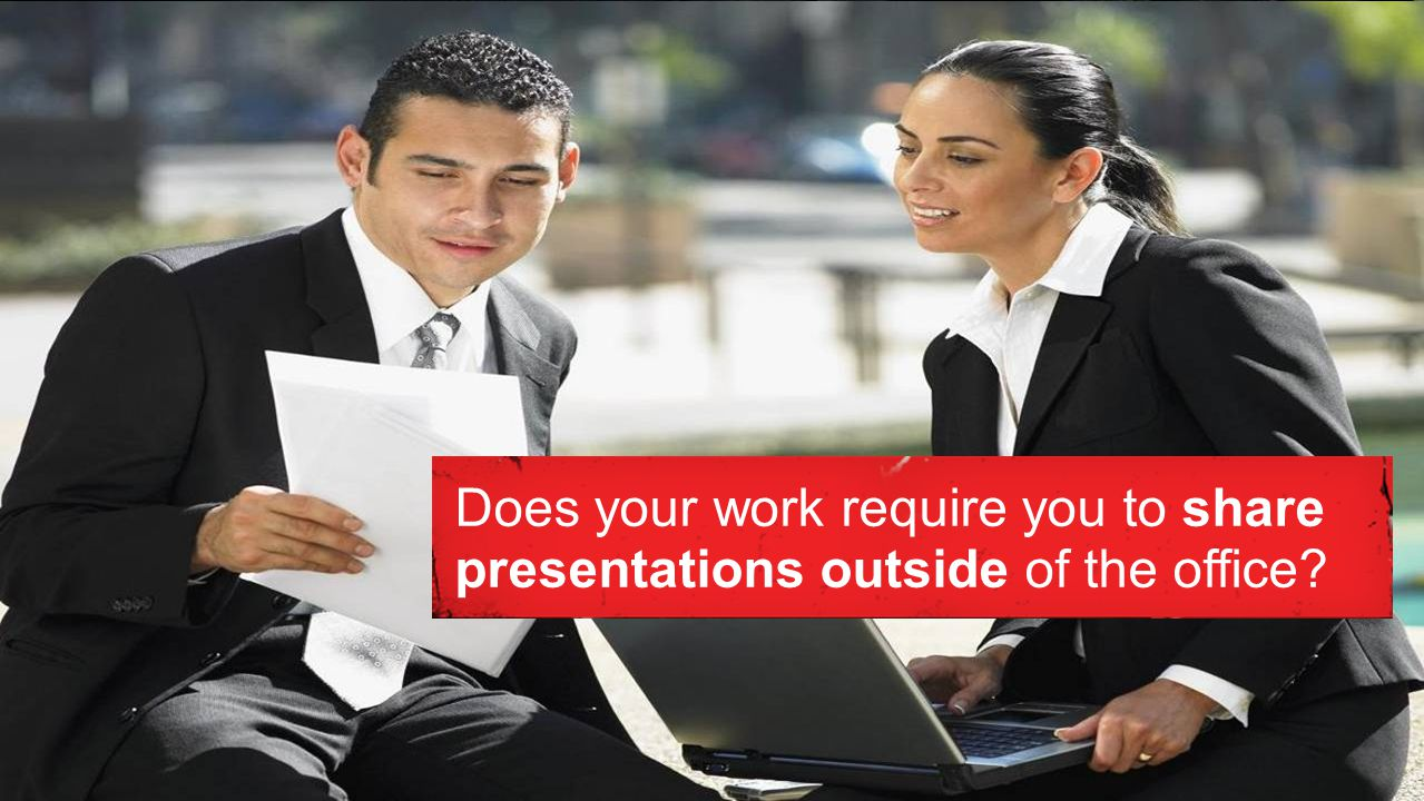 Does your work require you to share presentations outside of the office