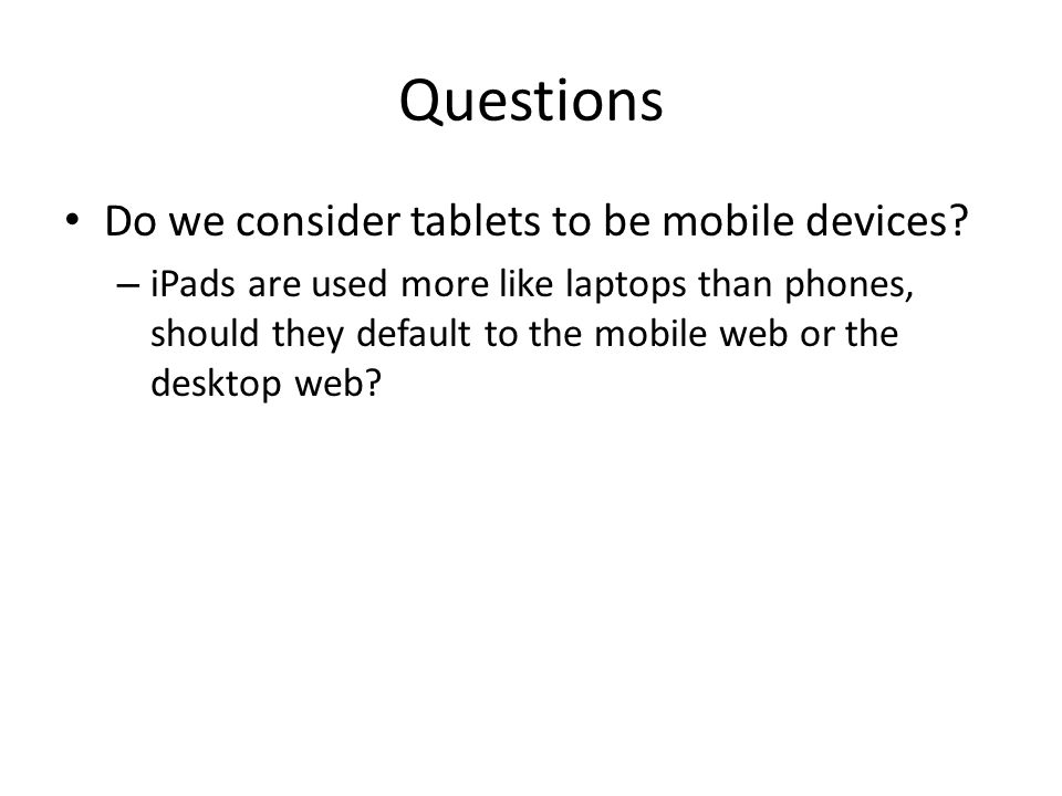 Questions Do we consider tablets to be mobile devices.