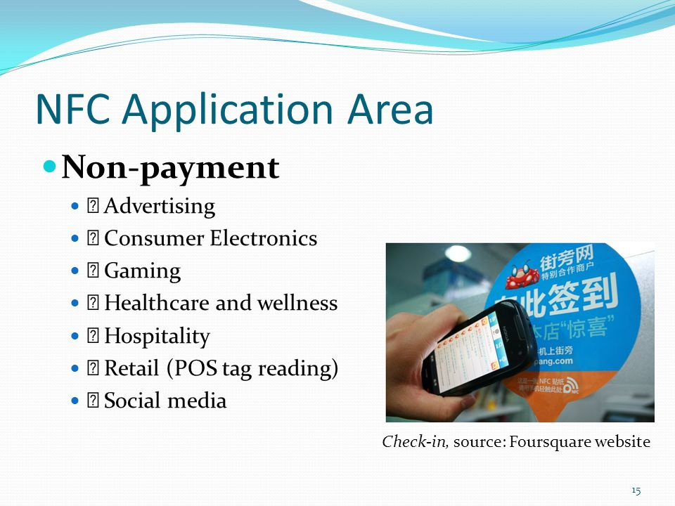 NFC Application Area Non-payment Advertising Consumer Electronics Gaming Healthcare and wellness Hospitality Retail (POS tag reading) Social media Che