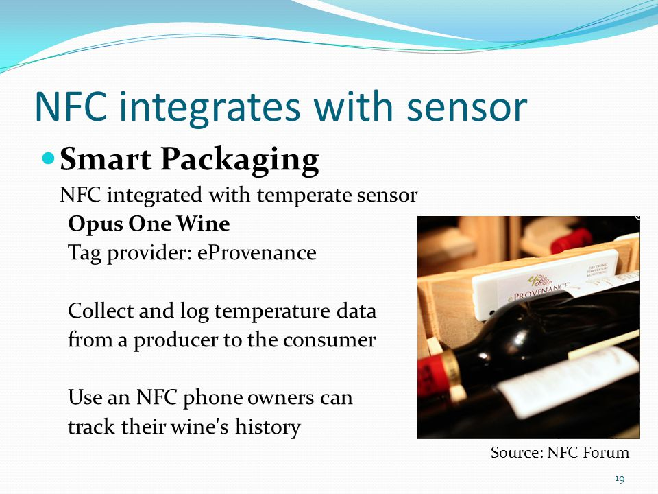 NFC integrates with sensor Smart Packaging NFC integrated with temperate sensor Opus One Wine Tag provider: eProvenance Collect and log temperature da