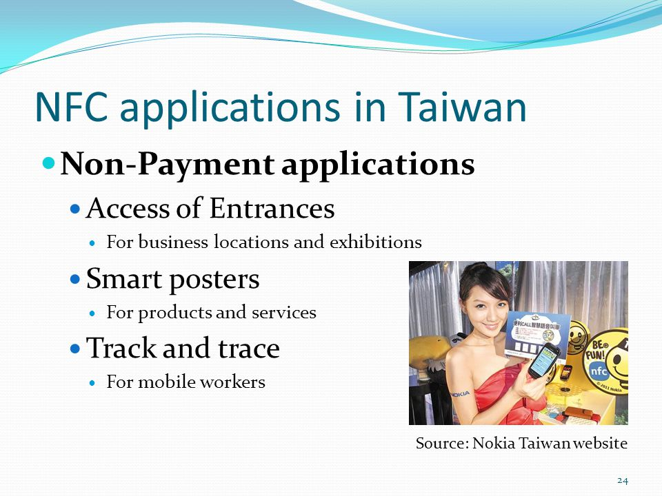 NFC applications in Taiwan Non-Payment applications Access of Entrances For business locations and exhibitions Smart posters For products and services