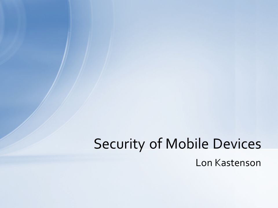 Lon Kastenson Security of Mobile Devices